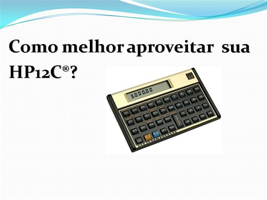 Curso Online de COMO MELHOR APROVEITAR SUA HP12C?