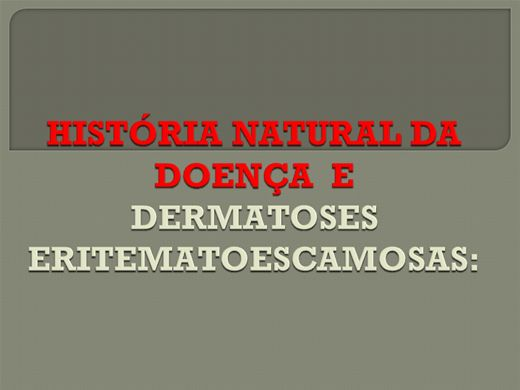 Curso Online de HISTÓRIA NATURAL DA DOENÇA  E  DERMATOSES ERITEMATOESCAMOSAS: