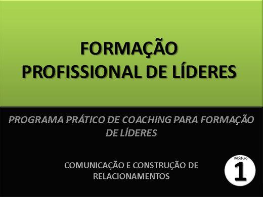 Curso Online de FORMAÇÃO PROFISSIONAL DE LÍDERES - MÓDULO 1 - COMUNICAÇÃO E CONSTRUÇÃO DE RELACIONAMENTOS