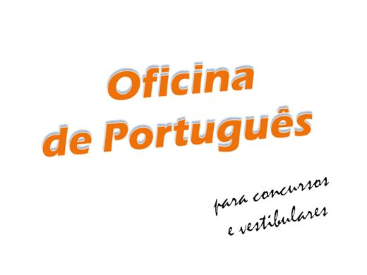 Curso Online de OFICINA DE PORTUGUÊS para Concursos e Vestibulares Módulo 1