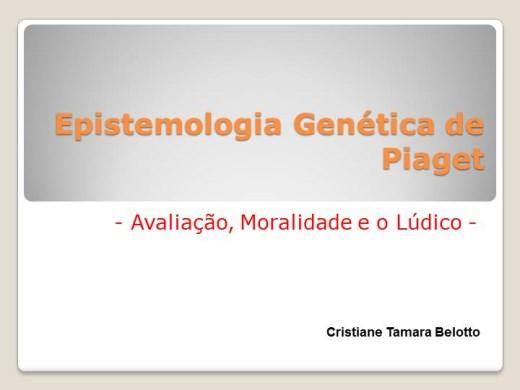 Curso Online de Epistemologia Genética de Piaget - Avaliação, Moralismo e o Lúdico