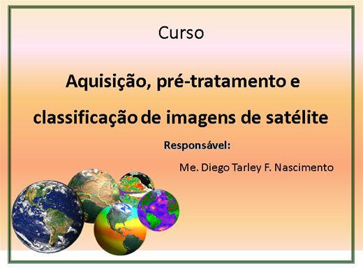 Curso Online de Aquisição, pré-tratamento e classificação de imagens de satélite