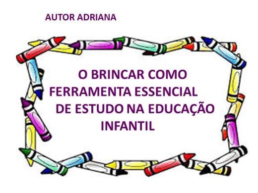 Curso Online de O BRINCAR COMO FERRAMENTA ESSENCIAL DE ESTUDO NA EDUCAÇÃO  INFANTIL