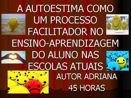 Curso Online de A AUTOESTIMA COMO UM PROCESSO FACILITADOR NO  ENSINO-APRENDIZAGEM DO ALUNO NAS ESCOLAS ATUAIS