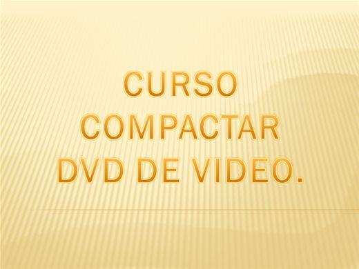 Curso Online de COMPACTAR DVD DE VIDEO
