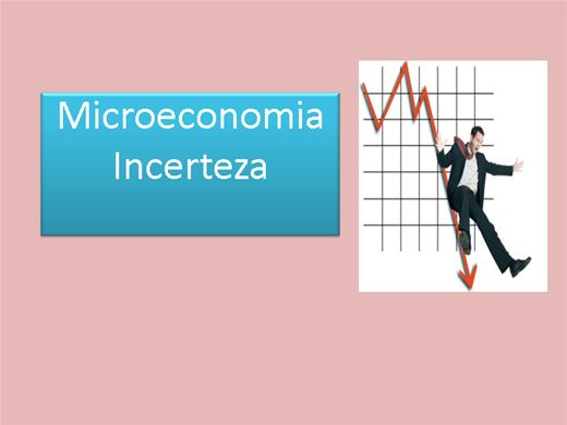 Curso Online de Microeconômia_Aula 4 Incerteza
