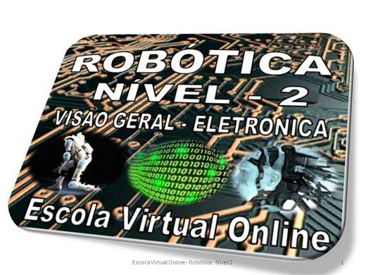 Curso Online de ROBOTICA - NÍVEL 2 - VISÃO GERAL DA ROBOTICA - ELETRÔNICA