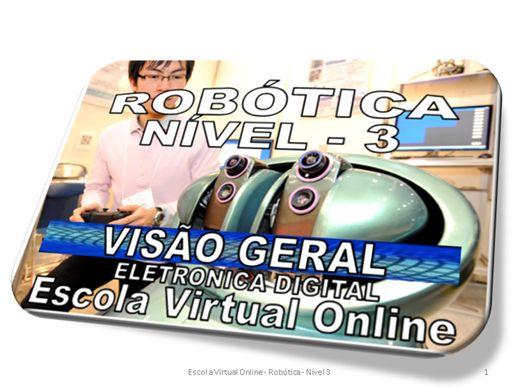 Curso Online de ROBOTICA - NÍVEL 3 - VISÃO GERAL DA ROBOTICA - ELETRÔNICA DIGITAL