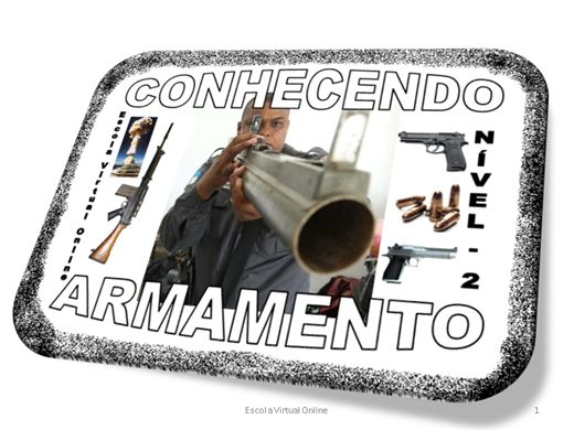 Curso Online de CONHECENDO SOBRE ARMAMENTO - NÍVEL 2