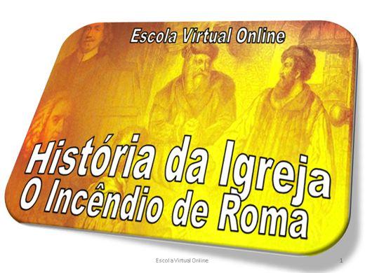 Curso Online de HISTORIA DA IGREJA - O INCÊNDIO DE ROMA