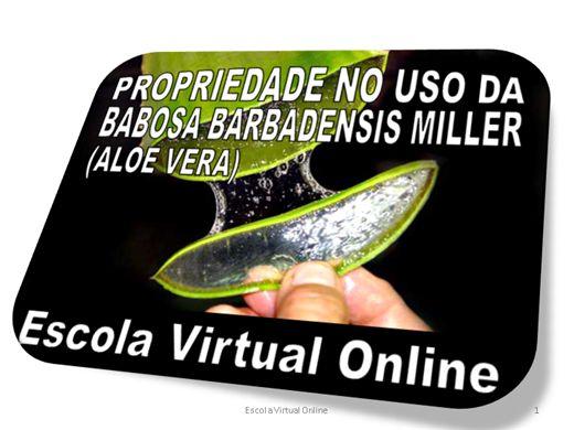 Curso Online de PROPRIEDADES NO USO DA BABOSA BARBADENSIS MILLER (ALOE VERA)