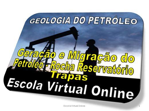 Curso Online de GEOLOGIA DO PETRÓLEO - GERAÇÃO E MIGRAÇÃO DO PETRÓLEO - ROCHA RESERVATÓRIO - TRAPAS