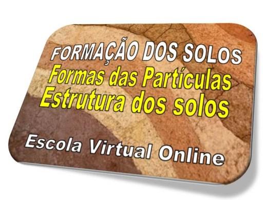 Curso Online de GEOLOGIA FORMAÇÃO DOS SOLOS: FORMAS DAS PARTÍCULAS,  ESTRUTURA DOS SOLOS