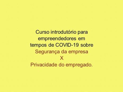 Curso Online de Relação entre empreendedores e empregados em  tempos de COVID-19 sobre  Segurança da empresa  X  Privacidade do empregado.