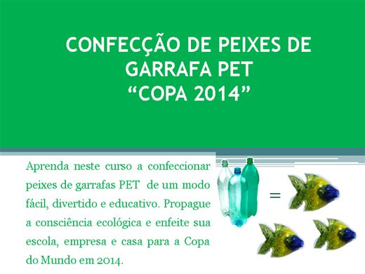 """Curso Online de Confecção de Peixes de Garrafa PET """"Copa 2014"""""""