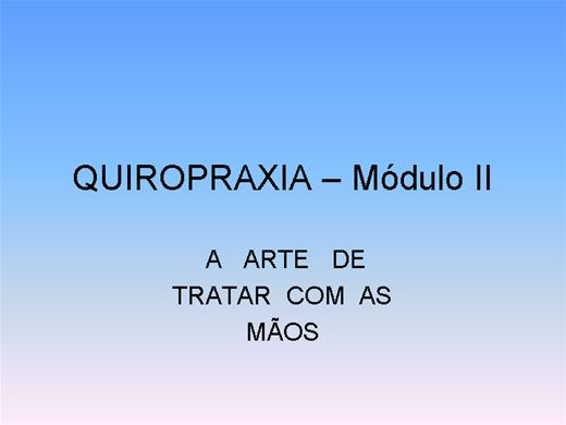 Curso Online de QUIROPRAXIA - A ARTE DE TRATAR COM AS MÃOS - MODULO II