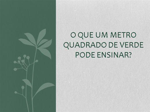 Curso Online de O QUE 1m² DE VERDE PODE ENSINAR
