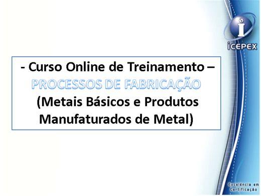 Curso Online de Curso Online de Treinamento - ICEPEX - PROCESSOS DE FABRICAÇÃO (Metais Básicos e Produtos Manufaturados de Metal)