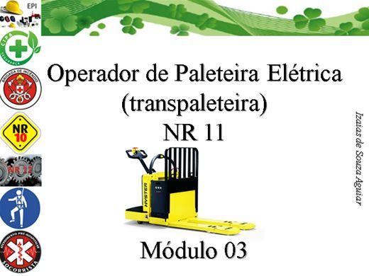 Curso Online de OPERADOR DE PALETEIRA ELÉTRICA (transpaleteira) - Módulo 03  - conforme NR 11