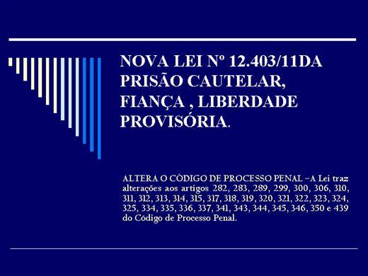 Curso Online de A LEI n° 12.403/11:  ALTERA O CÓDIGO DE PROCESSO PENAL DA PRISÃO CAUTELAR, FIANÇA , LIBERDADE PROVISÓRIA.