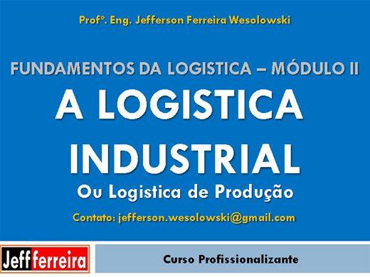 Curso Online de Fundamentos da Logística Módulo II - A Logistica Industrial
