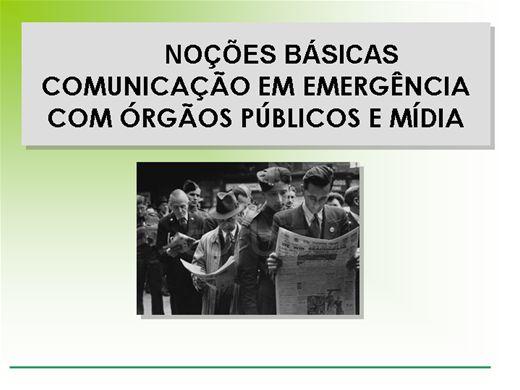 Curso Online de NOÇÕES BÁSICAS COMUNICAÇÃO EM EMERGÊNCIA COM ÓRGÃOS PÚBLICOS E MÍDIA