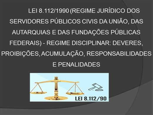 Curso Online de Lei 8.112/1990 (Regime Jurídico dos Servidores Públicos Civis da União, das Autarquias e das Fundações Públicas Federais) - Regime Disciplinar: Deveres, Proibições, Acumulação, Responsabilidades e Penalidades