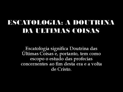 Curso Online de  teologia sistemática básico: 9ª matéria: escatologia