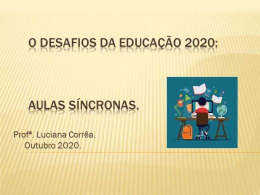 Curso Online de Desafios da educação 2020: Aulas síncronas.