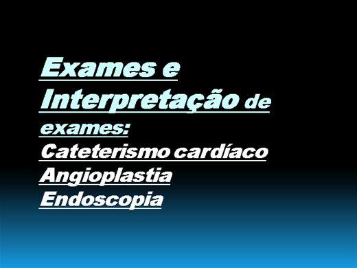 Curso Online de EXAMES E INTERPRETAÇÃO DE EXAMES: CATETERISMO CARDÍACO, ANGIOPLASTIA E ENDOSCOPIA