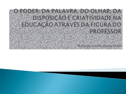 Curso Online de O PODER: DA PALAVRA, DO OLHAR, DA DISPOSIÇÃO E CRIATIVIDADE NA EDUCAÇÃO ATRAVÉS DA FIGURA DO PROFESSOR