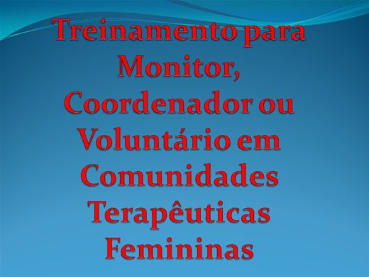 Curso Online de Treinamento para coordenador, monitor, e voluntário de comunidade terapêutica feminina