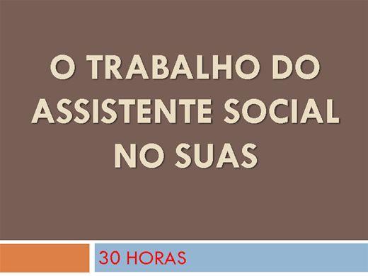 Curso Online de O TRABALHO DO ASSISTENTE SOCIAL NO SUAS