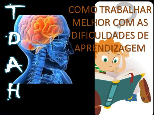 Curso Online de TDAH /  COMO TRABALHAR MELHOR COM AS DIFICULDADES DE APRENDIZAGEM