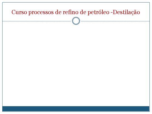Curso Online de CURSO PROCESSOS DE REFINO DE PETRÓLEO - DESTILAÇÃO