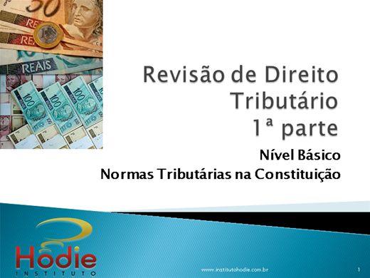 Curso Online de REVISÃO DE DIREITO TRIBUTÁRIO - 1A PARTE - NORMAS CONSTITUCIONAIS