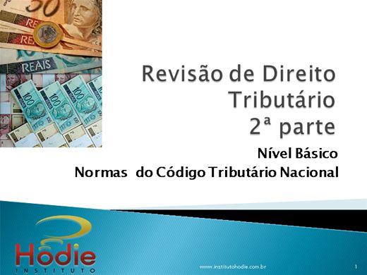 Curso Online de REVISÃO DE DIREITO TRIBUTÁRIO 2A PARTE - NORMAS DO CÓDIGO TRIBUTÁRIO NACIONAL