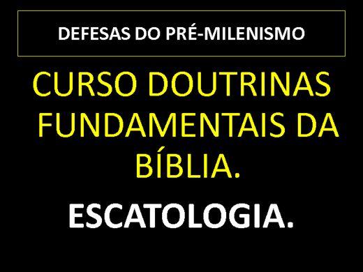Curso Online de DOUTRINAS FUNDAMENTAIS DA BÍBLIA: DEFESAS DO PRÉ-MILENISMO
