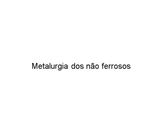 Curso Online de Metalurgia dos não ferrosos