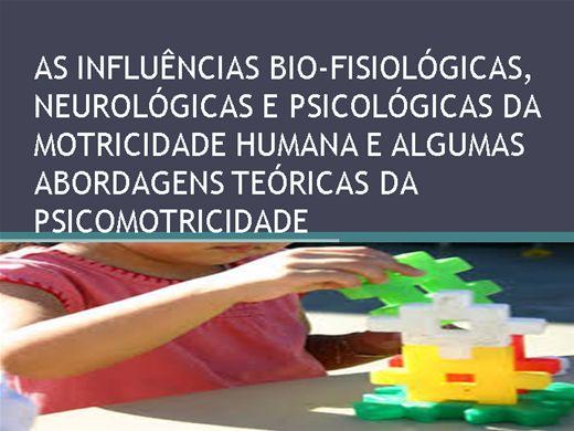 Curso Online de AS INFLUÊNCIAS BIO-FISIOLÓGICAS, NEUROLÓGICAS E PSICOLÓGICAS DA MOTRICIDADE HUMANA E ALGUMAS ABORDAGENS TEÓRICAS DA PSICOMOTRICIDADE