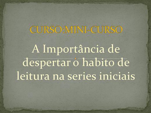 Curso Online de CURSO: MNI-CURSO A IMPORTÂNCIA DE DESPERTAR O HÁBITO DE LEITURA NAS SÉRIES INICIAIS