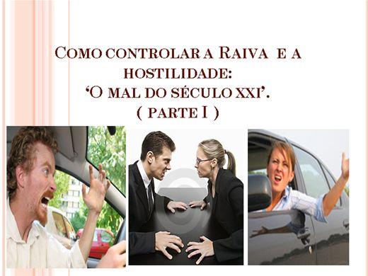 """Curso Online de COMO CONTROLAR A RAIVA E A HOSTILIDADE : """" O MAL DO SÉCULO XXI""""- PARTE I"""