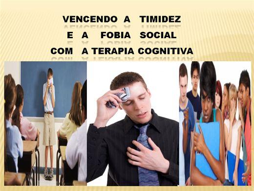 Curso Online de VENCENDO A TIMIDEZ E A FOBIA SOCIAL COM A TERAPIA COGNITIVA