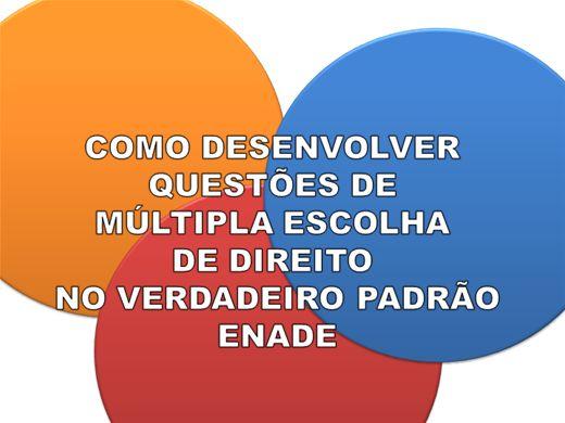 Curso Online de COMO DESENVOLVER  QUESTÕES DE  MÚLTIPLA ESCOLHA  DE DIREITO  NO VERDADEIRO PADRÃO ENADE