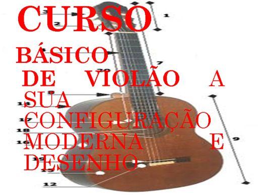 Curso Online de CURSO  BÁSICO  DE VIOLÃO A SUA CONFIGURAÇÃO MODERNA E DESENHO