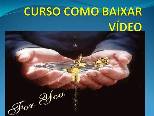 Curso Online de CURSO COMO BAIXAR VÍDEO