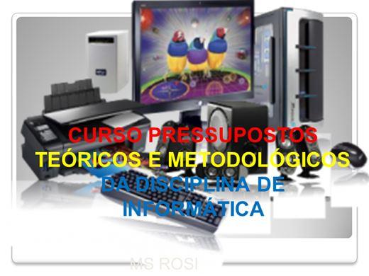 Curso Online de CURSO PRESSUPOSTOS  TEÓRICOS E METODOLÓGICOS DA DISCIPLINA DE INFORMÁTICA