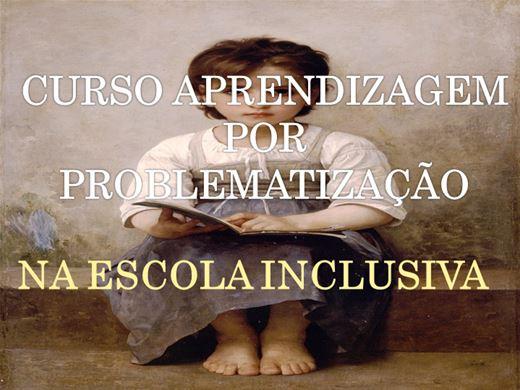 Curso Online de  CURSO APRENDIZAGEM POR PROBLEMATIZAÇÃO NA ESCOLA INCLUSIVA