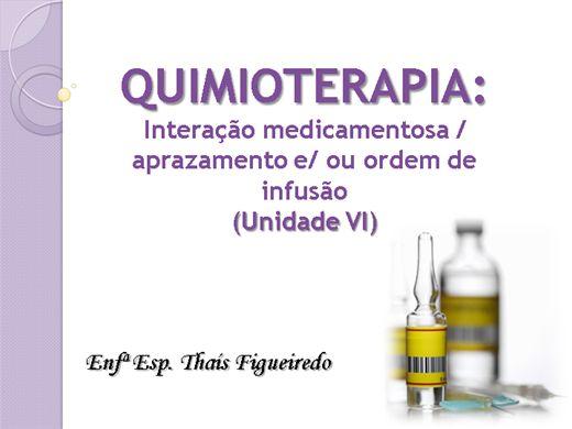 Curso Online de QUIMIOTERAPIA: Interação medicamentosa, aprazamento e/ ou ordem de infusão (Unidade VI)