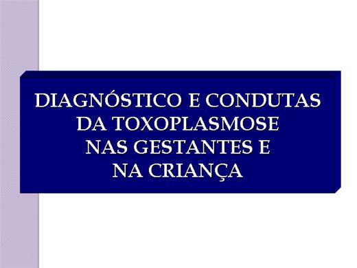 Curso Online de DIAGNÓSTICO E CONDUTAS DA TOXOPLASMOSE NAS GESTANTES E CRIANÇAS